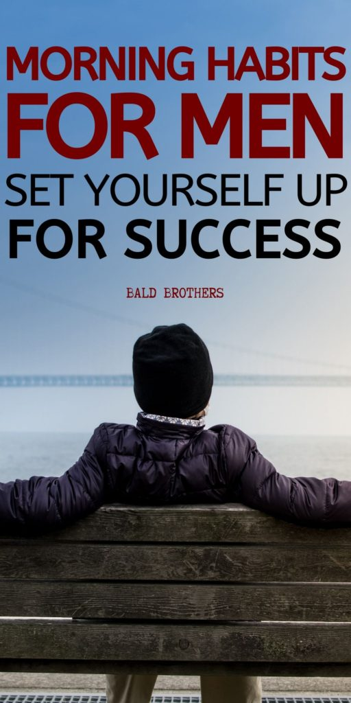 The Best Morning Routine For Men How To Win The Day Within 30 Minutes The Bald Brothers